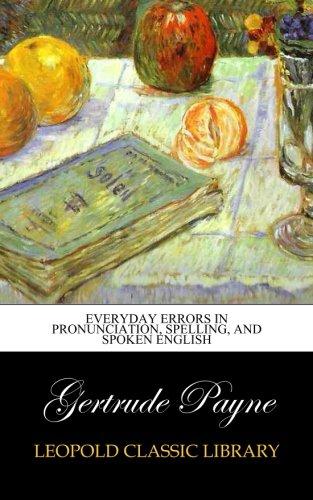 Everyday Errors in Pronunciation, Spelling, and Spoken English por Gertrude Payne