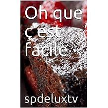 Oh que ç'est facile (French Edition)