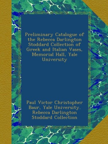 Preliminary Catalogue of the Rebecca Darlington Stoddard Collection of Greek and Italian Vases, Memorial Hall, Yale University