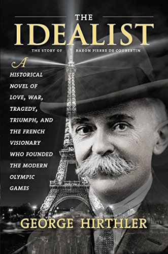 The Idealist: The Story of Baron Pierre de Coubertin (English Edition) (Pierre Coubertin De)