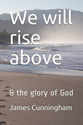 We will rise above: & the glory of God