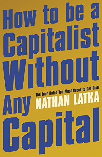 How to Be a Capitalist Without Any Capital: The Four Rules You Must Break to Get Rich (English Edition)