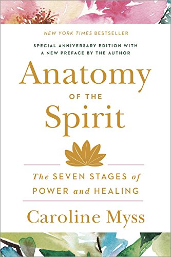 Anatomy of the Spirit: The Seven Stages of Power and Healing por Caroline Myss