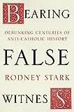 Bearing False Witness - Debunking Centuries of Anti-Catholic History - SPCK Publishing - 16/03/2017
