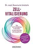 Zell-Vitalisierung: Von der Erschöpfung in die Kraft - in sechs Schritten wie neugeboren - Mitochondrientherapie zur Selbstanwendung - Dr. med. Rosemarie Unshelm