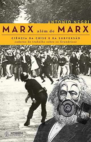 Marx além de Marx: ciência da crise e da subversão: Caderno de trabalho sobre os Grundrisse (Portuguese Edition)