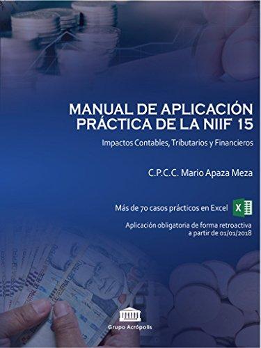 MANUAL DE APLICACIÓN PRÁCTICA DE LA NIIF 15: IMPACTOS CONTABLES, TRIBUTARIOS Y FINANCIEROS (SERIE 15 nº 1) por MARIO APAZA MEZA