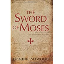 By Dominic Selwood - The Sword of Moses