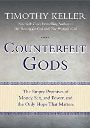 Counterfeit Gods: The Empty Promises of Money, Sex, and Power, and the Only Hope that Matters by Keller, Timothy (2011) Paperback