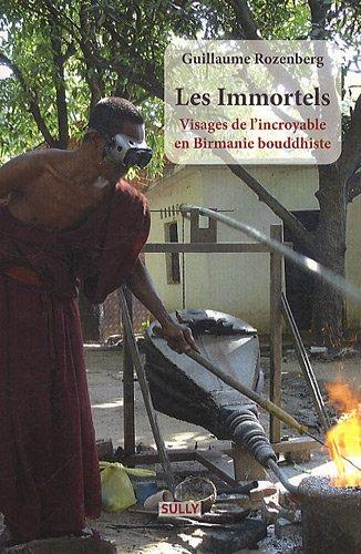 Les Immortels : Visages de l'incroyable en Birmanie bouddhiste par Guillaume Rozenberg
