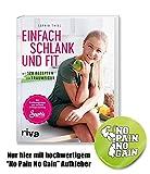 Sophia Thiel Buch   Einfach schlank und fit - mit 120 Rezepten zur Traumfigur - Fitness Kochbuch zum Abnehmen, Krafttrai