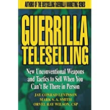 Guerrilla TeleSelling: New Unconventional Weapons and Tactics to Sell When You Can't be There in Person by Mark S. A. Smith (1998-08-27)