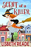 Scent of a Killer: An Ella Sweeting Aromatherapy Magic Cozy Mystery (Ella Sweeting: Witch Aromatherapist Cozies Book 1)