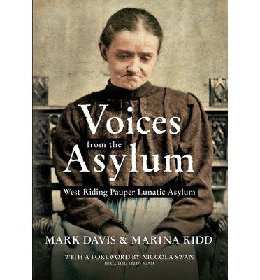 [(Voices from the Asylum: West Riding Pauper Lunatic Asylum)] [ By (author) Mark Davis, By (author) Marina Kidd ] [September, 2013]