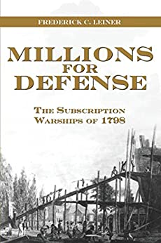 Millions for Defense: The Subscription Warships of 1798 by [Leiner, Frederick  C]