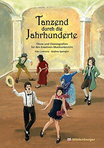 Tanzend durch die Jahrhunderte: Tänze und Choreografien für den kreativen (Choreographie Kostüme Tanz)