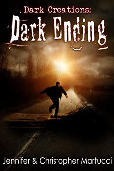 Dark Creations: Dark Ending (Part 6) by [Martucci, Jennifer, Martucci, Christopher]