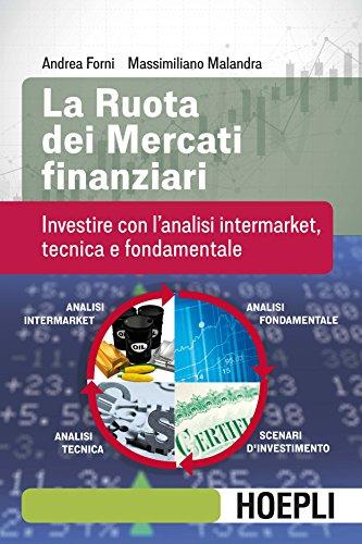 La ruota dei mercati finanziari. Investire con l'analisi intermarket, tecnica e fondamentale