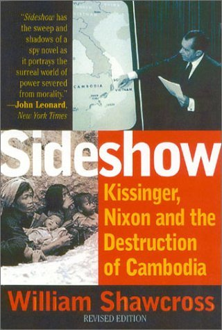 Sideshow: Kissinger, Nixon, and the Destruction of Cambodia by William Shawcross (2002-08-14)