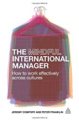 The Mindful International Manager: How to Work Effectively Across Cultures by Jeremy Comfort (2011-01-15)