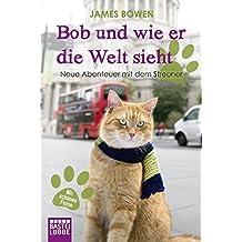 Bob und wie er die Welt sieht: Neue Abenteuer mit dem Streuner (James Bowen Bücher, Band 2)