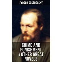 Crime and Punishment & Other Great Novels of Dostoevsky: Including The Brother's Karamazov, The Idiot, Notes from Underground, The Gambler & Demons (The Possessed / The Devils) (English Edition)