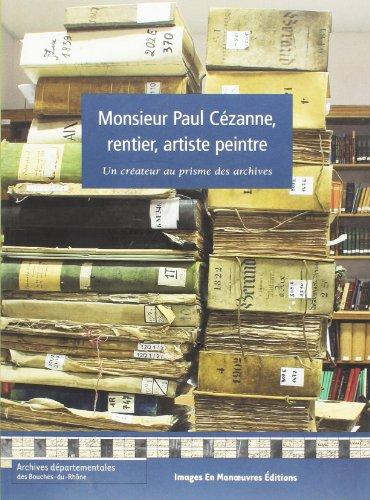 Monsieur Paul Cézanne, rentier, artiste peintre: Un créateur au prisme des archives