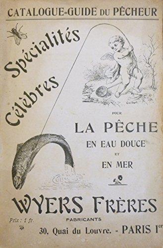 Catalogue-Guide du Pêcheur pour la pêche en eau douce et en mer. Spécialités Célèbres de Wyers frères fabricants pour la pêche à la ligne