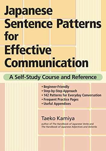 Japanese Sentence Patterns For Effective Communication: A Self-study Course And Reference: A Self-Study Course and Reference