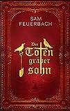 Der Totengräbersohn: Buch 1 - Sam Feuerbach