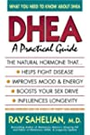 Dhea: A Practical Guide by Ray Saheli...