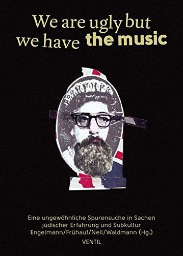 We are ugly but we have the music: Eine ungewöhnliche Spurensuche in Sachen jüdischer Erfahrung und Subkultur (Jüdische Rebellen und Subkulturelle Strategien)