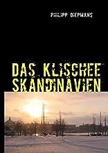 Das Klischee Skandinavien: Das Selbstbild Skandinaviens in den Romanen von Erlend Loe, Håkan Nesser und Torbjörn Flygt