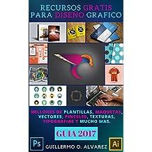 Recursos Gratis Para Diseno Grafico-GUIA 2017: Millones de plantillas, maquetas, vectores, pinceles, texturas, tipografías y mucho mas (Recursos Digitales Gratis)