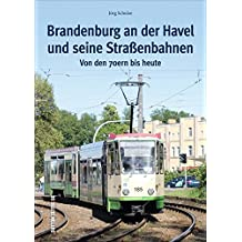 Brandenburg an der Havel und seine Straßenbahnen in historischen Fotografien, die Geschichte der Strecken und Bahnen bis heute (Sutton - Auf Schienen unterwegs)