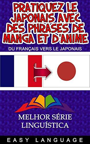 Couverture du livre Pratiquez le japonais avec des phrases de manga et d'anime (DU FRANÇAIS VERS LE JAPONAIS)