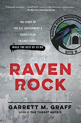Raven Rock: The Story of the U.S. Government's Secret Plan to Save Itself--While the Rest of Us Die (English Edition) por Garrett M. Graff