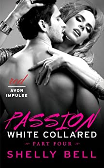 White Collared Part Four: Passion (Benediction) by [Bell, Shelly]
