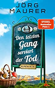 Den letzten Gang serviert der Tod: Alpenkrimi (Kommissar Jennerwein ermittelt 13)