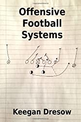 Offensive Football Systems: Expanded Edition: Now with 78 play diagrams