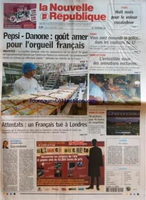 NOUVELLE REPUBLIQUE (LA) [No 18457] du 21/07/2005 - TOURS - HUIT MOIS POUR LE VOLEUR ESCALADEUR - PEPSI-DANONE GOUT AMER POUR L'ORGUEIL FRANCAIS - ATTENTAS UN FRANCAIS TUE A LONDRES - EDITORIAL PAR JEAN-CLAUDE ARBONA - ECO-REALISME - TOURS - VOUS AVEZ DEMANDE LA POLICE DANS LES COULISSES DU 17 - INDRE-ET-LOIRE - L'IRRESISTIBLE ESSOR DES ANIMATIONS NOCTURNES - INDRE-ET-LOIRE - 98 PECHEURS POUR 96 HEURES DE COMPETITION - CANDIDE - AVE GBAGBO - SOMMAIRE - LE FAIT DU JOUR - FAITS DE SOCIETE - ARTS