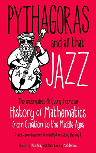 Pythagoras and all that Jazz: The incomplete and (very) concise History of Mathematics from Creation to the Middle Ages (English Edition)