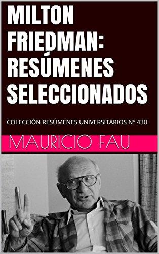 MILTON FRIEDMAN: RESÚMENES SELECCIONADOS: COLECCIÓN RESÚMENES UNIVERSITARIOS Nº 430 par  Mauricio Fau