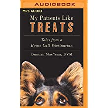 My Patients Like Treats: Tales from a House Call Vet