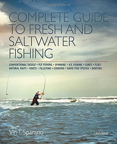 Complete Guide to Fresh and Saltwater Fishing: Conventional Tackle. Fly Fishing. Spinning. Ice Fishing. Lures. Flies. Natural Bait. Knots. Filleting. Cooking. Game Fish Species. Boating by Vin T. Sparano (2015-04-07)