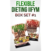 Flexible Dieting IIFYM Box Set #1 Flexible Dieting 101 The Flexible Dieting Cookbook: 160 Delicious High Protein Recipes for Building Healthy Lean Muscle & Shredding Fat by Scott James (2014-12-25)
