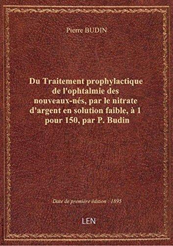 Du Traitement prophylactique de l'ophtalmie des nouveaux-ns, par le nitrate d'argent en solution fa