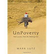 UnPoverty: Rich Lessons from the Working Poor by Mark Lutz (2010-09-01)