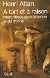 A tort et à raison - Intercritique de la science et du mythe - Seuil - 01/10/1986