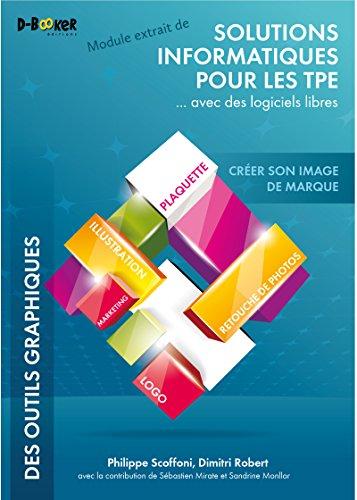 Créer son image de marque - MODULE EXTRAIT DE Solutions informatiques pour les TPE ...avec des logiciels libres por Dimitri Robert